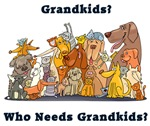 Who Needs Grandkids?