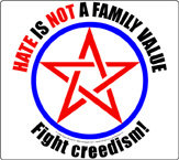 Hate is not a family value--Fight creedism!