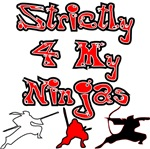 Stictly for My Ninjas