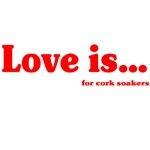 Love Is For Corksoakers
