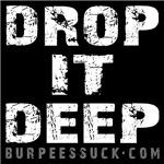 DROP IT DEEP