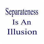 Separateness Is Illusion