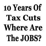 10 Years of Tax Cuts Where Are the Jobs