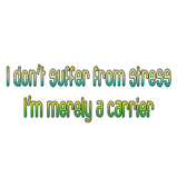 I don't suffer from stress..