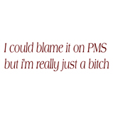 I could blame it on PMS..