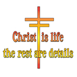 Christ is life...