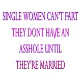 Single women can't fart..