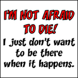 I'm not afraid to die..