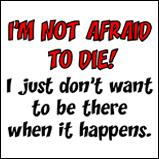 I'm not afraid to die..