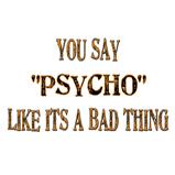 "You say ""Psycho"" like..."