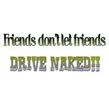 Friends don't let...