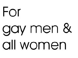 For gay men and all women