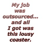 Outsourced. All I got was this lousy coaster.