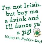 Buy me a drink, I'll dance ya' a jig!