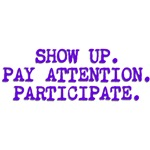 Show Up, Pay Attention, Participate