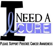 I Need A Cure PROSTATE CANCER Warrior Shirts & Gif