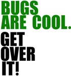 Bugs are cool. Get over it!