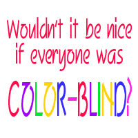 Wouldn't it be nice if everyone was color-blind?