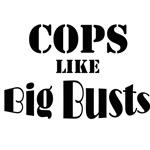 Cops Like Big Busts!