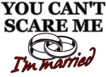 You Can't Scare Me...I'm married