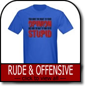 Offensive & Rude T-Shirts & Gifts