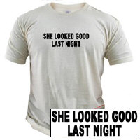 She Looked Good Last Night T-Shirt