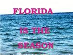 FLORIDA IS THE SEASON