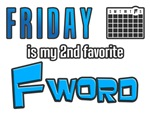 Friday is my 2nd Favorite F word
