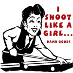 I shoot like a girl... Damn Good