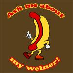 Ask Me About My Weiner T-Shirt