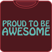 Proud To Be Awesome