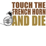 Touch the French Horn and Die T-Shirts