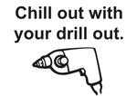 Chill Out with your Drill Out