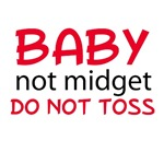 Baby, Not Midget, Do Not Toss