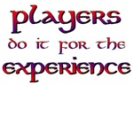 Players do it for Experience