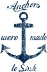 Anchors Were Made To Sink