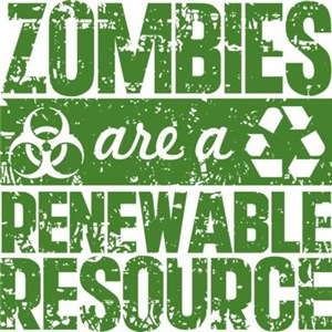 Zombies Are A Renewable Resource