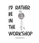 Rather be in the Workshop