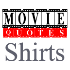 Movie Quote Shirts