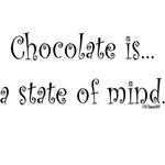 Chocolate is...a state of mind.