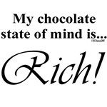 My chocolate state of mind is...rich!