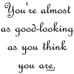 You're almost as good-looking as you think you are