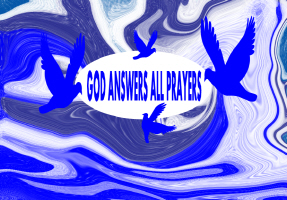 RELIGION/GOD ANSWERS ALL PRAYERS