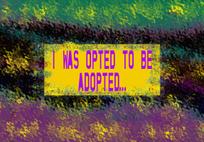 HUMOR/I WAS OPTED TO BE ADOPTED