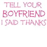 Tell your boyfriend thanks