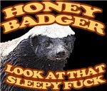 Honey Badger look at that sleepy fuck
