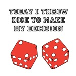 Today I throw dice to make my decision.