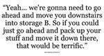 Move your stuff to storage B movie quote