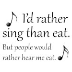 Rather Sing Than Eat