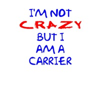 I'm not crazy, but I am a carrier